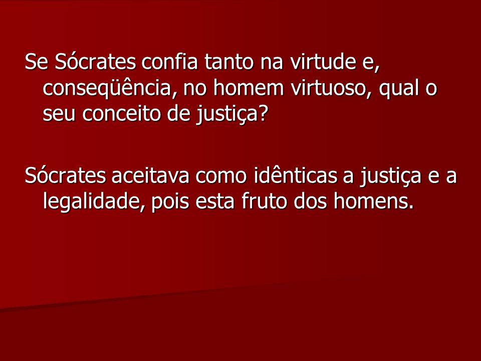 Se Sócrates confia tanto na virtude e, conseqüência, no homem virtuoso, qual o seu conceito de justiça.