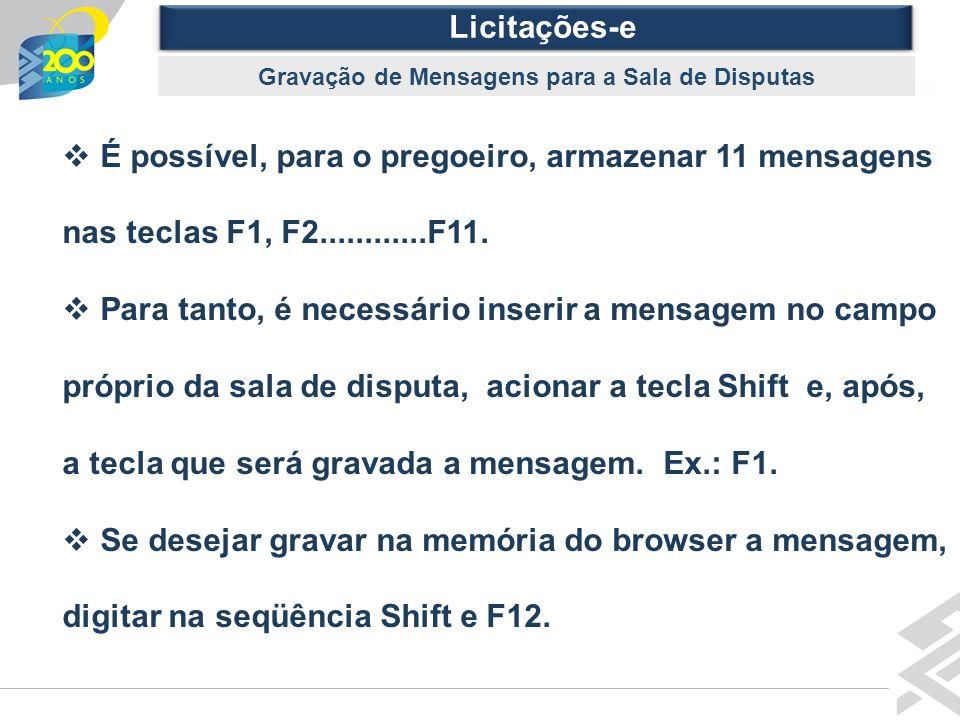 Diretoria de Governo Licitações-e Gravação de Mensagens para a Sala de Disputas É possível, para o pregoeiro, armazenar 11 mensagens nas teclas F1, F2