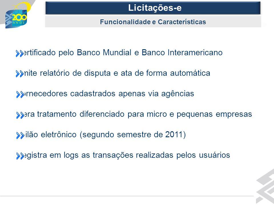 Diretoria de Governo Licitações-e Funcionalidade e Características Certificado pelo Banco Mundial e Banco Interamericano Emite relatório de disputa e