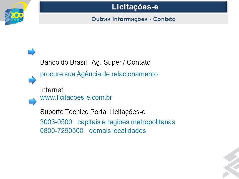 Diretoria de Governo Licitações-e Outras Informações - Contato Banco do Brasil Ag. Super / Contato procure sua Agência de relacionamento Internet www.