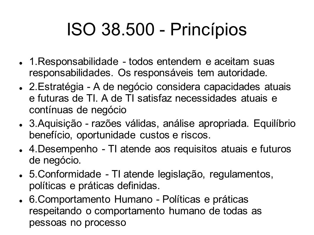 ISO 38.500 - Princípios 1.Responsabilidade - todos entendem e aceitam suas responsabilidades.