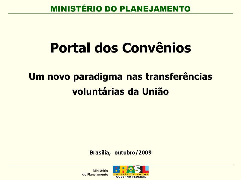 MINISTÉRIO DO PLANEJAMENTO Brasília, outubro/2009 Portal dos Convênios Um novo paradigma nas transferências voluntárias da União