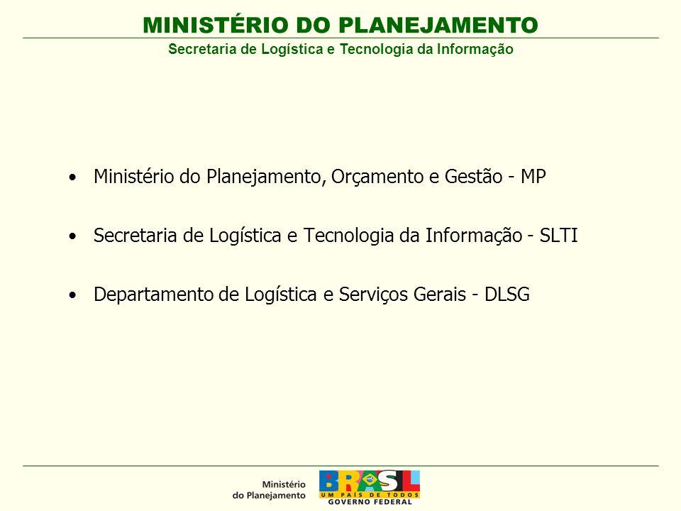 MINISTÉRIO DO PLANEJAMENTO Ministério do Planejamento, Orçamento e Gestão - MP Secretaria de Logística e Tecnologia da Informação - SLTI Departamento de Logística e Serviços Gerais - DLSG Secretaria de Logística e Tecnologia da Informação