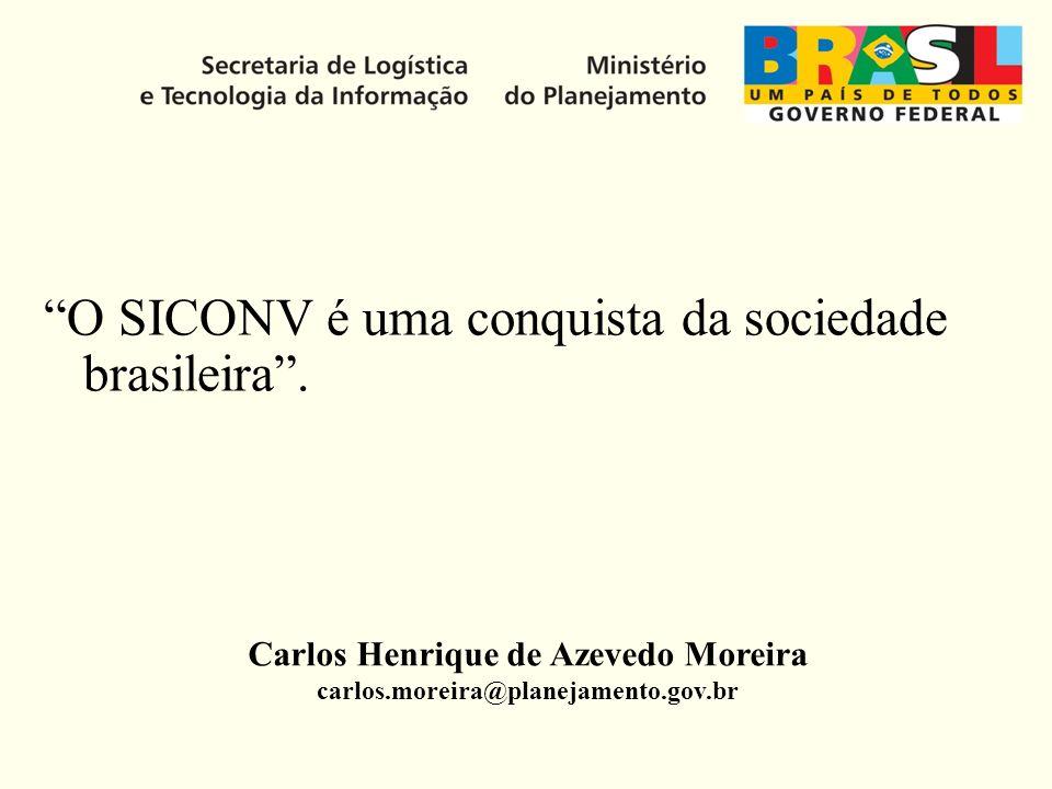 MINISTÉRIO DO PLANEJAMENTO Carlos Henrique de Azevedo Moreira carlos.moreira@planejamento.gov.br O SICONV é uma conquista da sociedade brasileira.