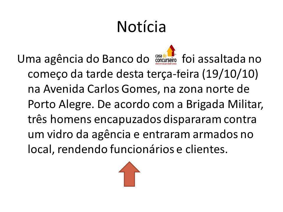Notícia Uma agência do Banco do... foi assaltada no começo da tarde desta terça-feira (19/10/10) na Avenida Carlos Gomes, na zona norte de Porto Alegr