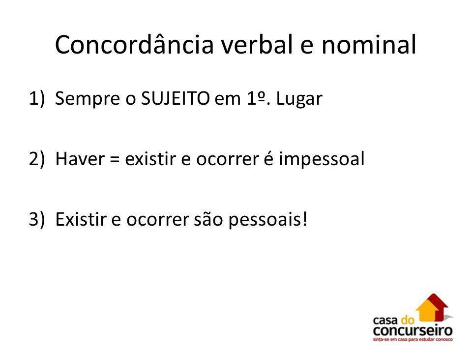 Concordância verbal e nominal 1)Sempre o SUJEITO em 1º. Lugar 2)Haver = existir e ocorrer é impessoal 3)Existir e ocorrer são pessoais!