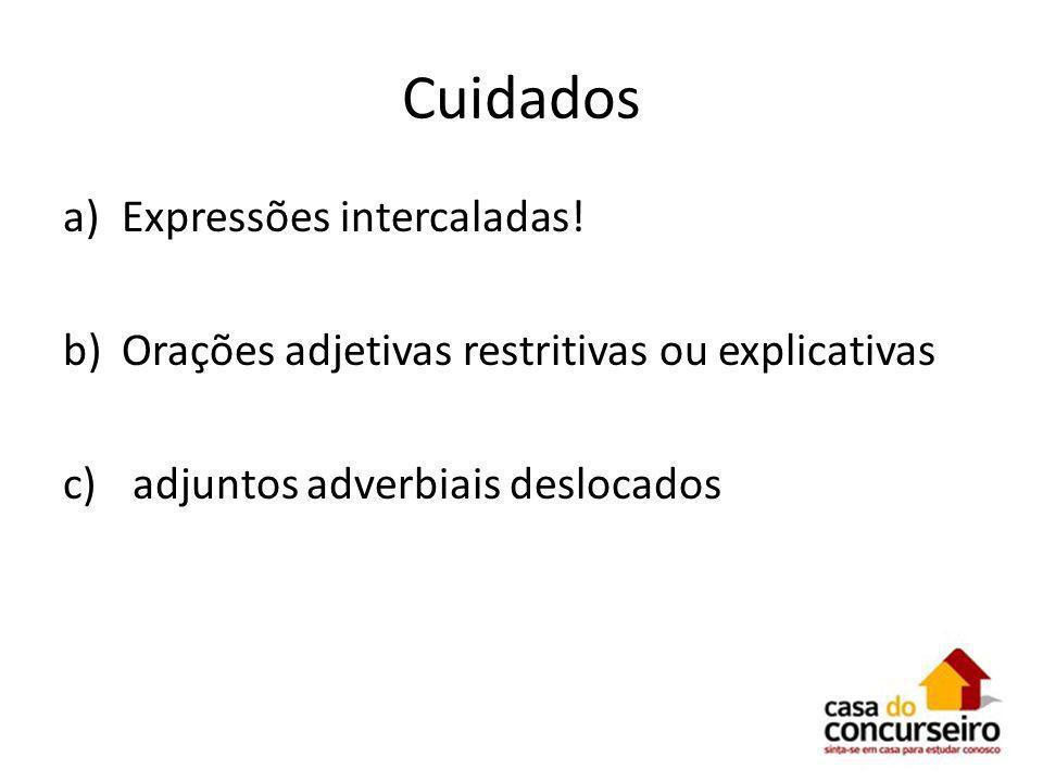 Cuidados a)Expressões intercaladas! b)Orações adjetivas restritivas ou explicativas c) adjuntos adverbiais deslocados