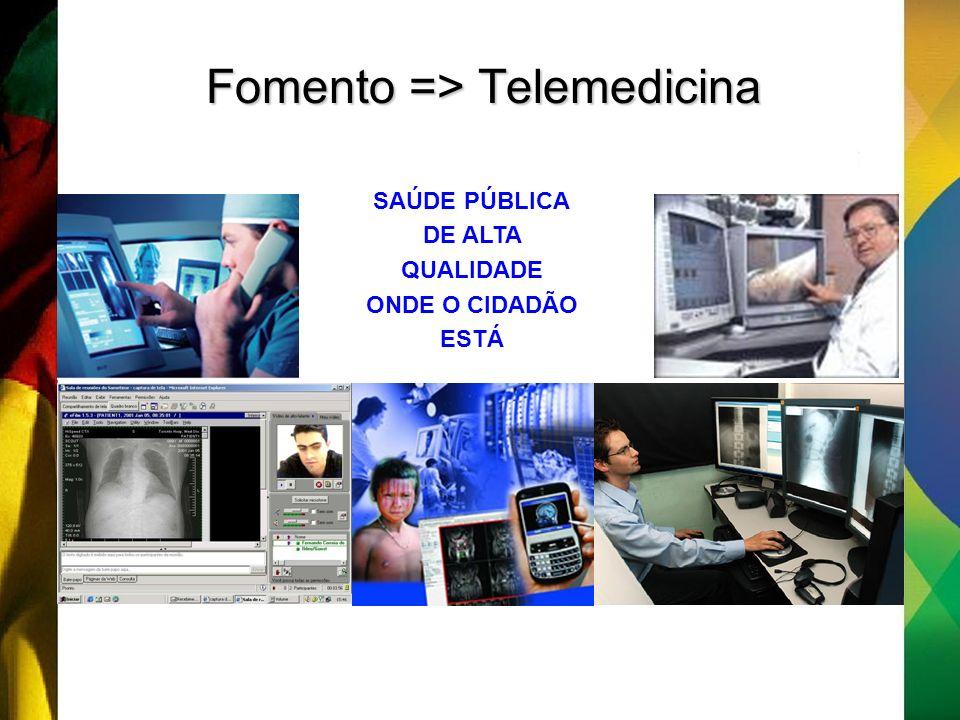 Fomento => Telemedicina SAÚDE PÚBLICA DE ALTA QUALIDADE ONDE O CIDADÃO ESTÁ