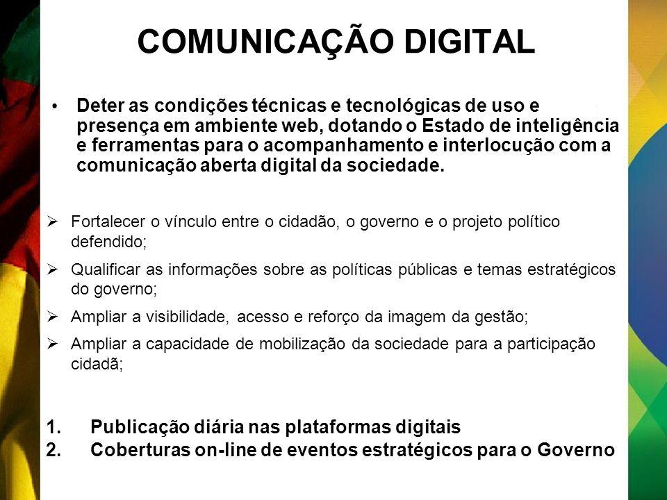 COMUNICAÇÃO DIGITAL Deter as condições técnicas e tecnológicas de uso e presença em ambiente web, dotando o Estado de inteligência e ferramentas para