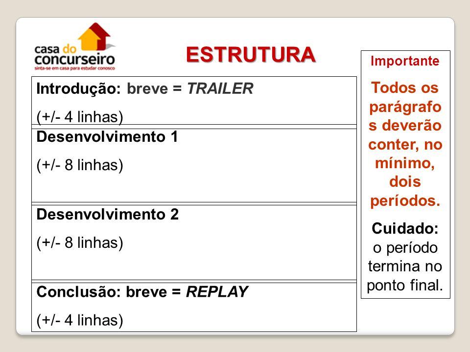 ESTRUTURA Introdução: breve = TRAILER (+/- 4 linhas) Desenvolvimento 1 (+/- 8 linhas) Desenvolvimento 2 (+/- 8 linhas) Conclusão: breve = REPLAY (+/-