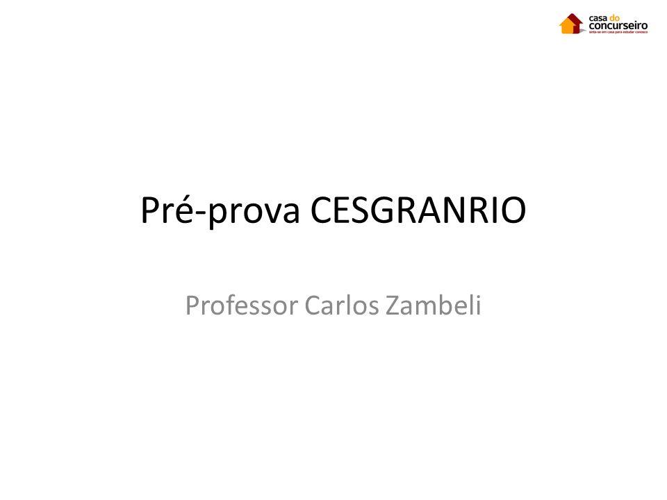 Pré-prova CESGRANRIO Professor Carlos Zambeli
