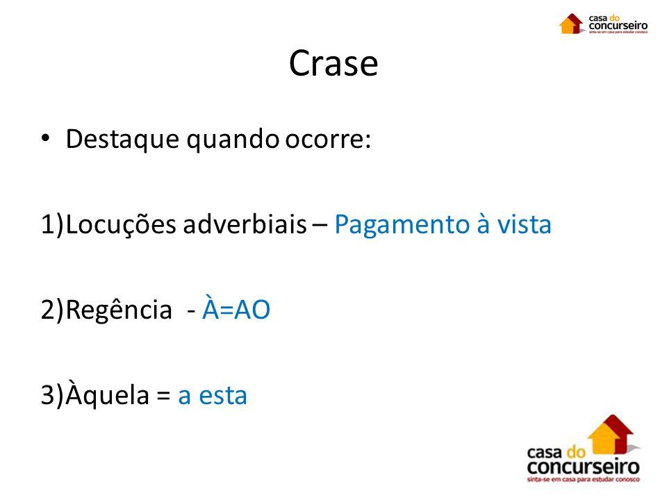 Crase Destaque quando ocorre: 1)Locuções adverbiais – Pagamento à vista 2)Regência - À=AO 3)Àquela = a esta