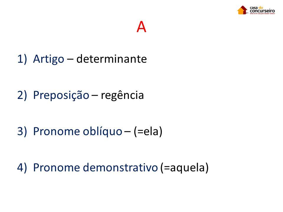 A 1)Artigo – determinante 2)Preposição – regência 3)Pronome oblíquo – (=ela) 4)Pronome demonstrativo (=aquela)