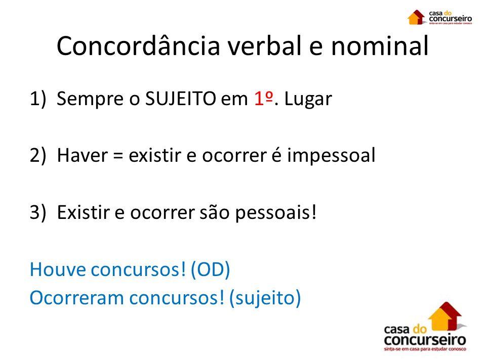Concordância verbal e nominal 1)Sempre o SUJEITO em 1º. Lugar 2)Haver = existir e ocorrer é impessoal 3)Existir e ocorrer são pessoais! Houve concurso
