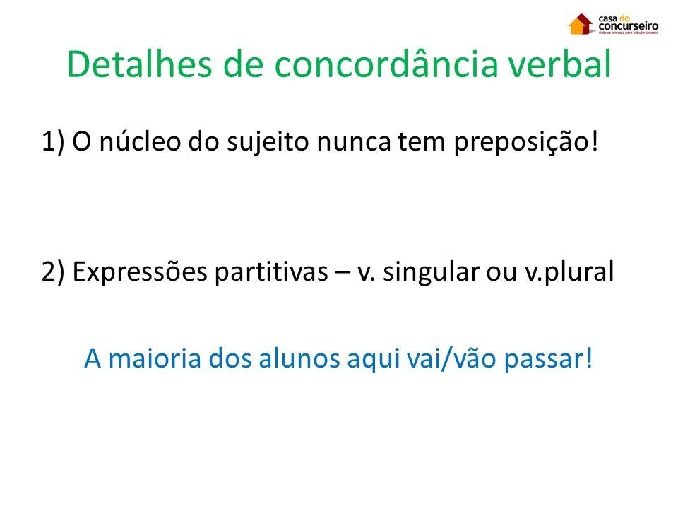 Detalhes de concordância verbal 1) O núcleo do sujeito nunca tem preposição! 2) Expressões partitivas – v. singular ou v.plural A maioria dos alunos a