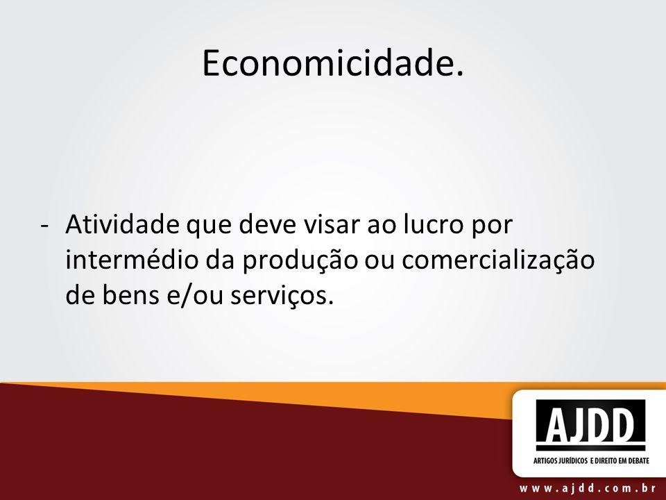 Economicidade. -Atividade que deve visar ao lucro por intermédio da produção ou comercialização de bens e/ou serviços.