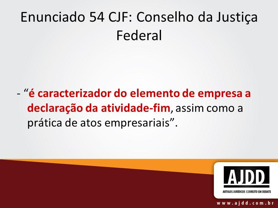 Enunciado 54 CJF: Conselho da Justiça Federal - é caracterizador do elemento de empresa a declaração da atividade-fim, assim como a prática de atos em