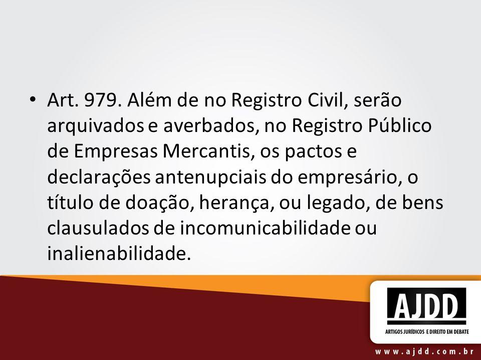 Art. 979. Além de no Registro Civil, serão arquivados e averbados, no Registro Público de Empresas Mercantis, os pactos e declarações antenupciais do