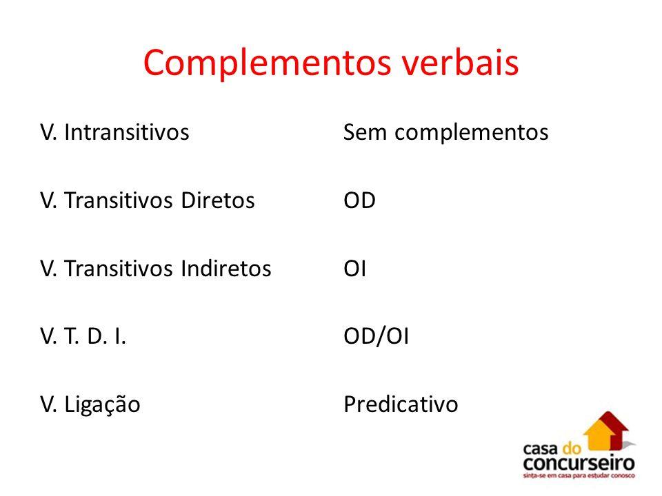 Complementos verbais V. Intransitivos V. Transitivos Diretos V. Transitivos Indiretos V. T. D. I. V. Ligação Sem complementos OD OI OD/OI Predicativo
