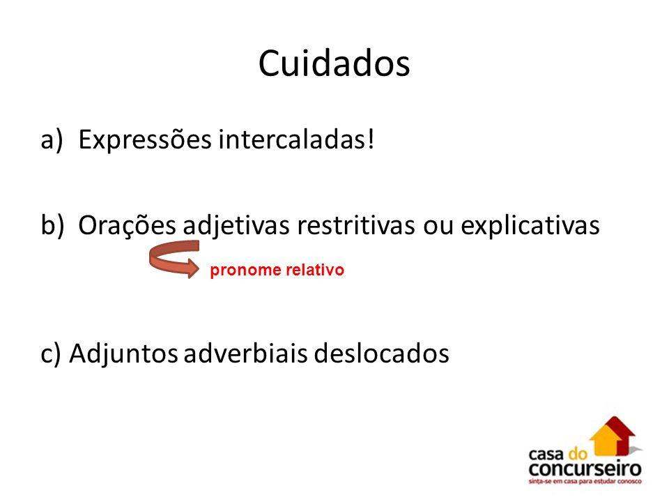 Cuidados a)Expressões intercaladas! b)Orações adjetivas restritivas ou explicativas c) Adjuntos adverbiais deslocados pronome relativo