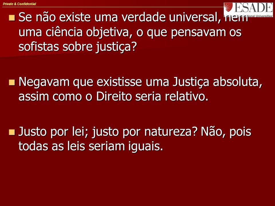 Private & Confidential Se não existe uma verdade universal, nem uma ciência objetiva, o que pensavam os sofistas sobre justiça? Se não existe uma verd