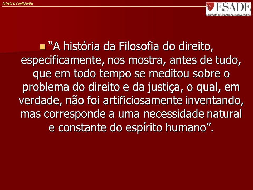 Private & Confidential A história da Filosofia do direito, especificamente, nos mostra, antes de tudo, que em todo tempo se meditou sobre o problema d