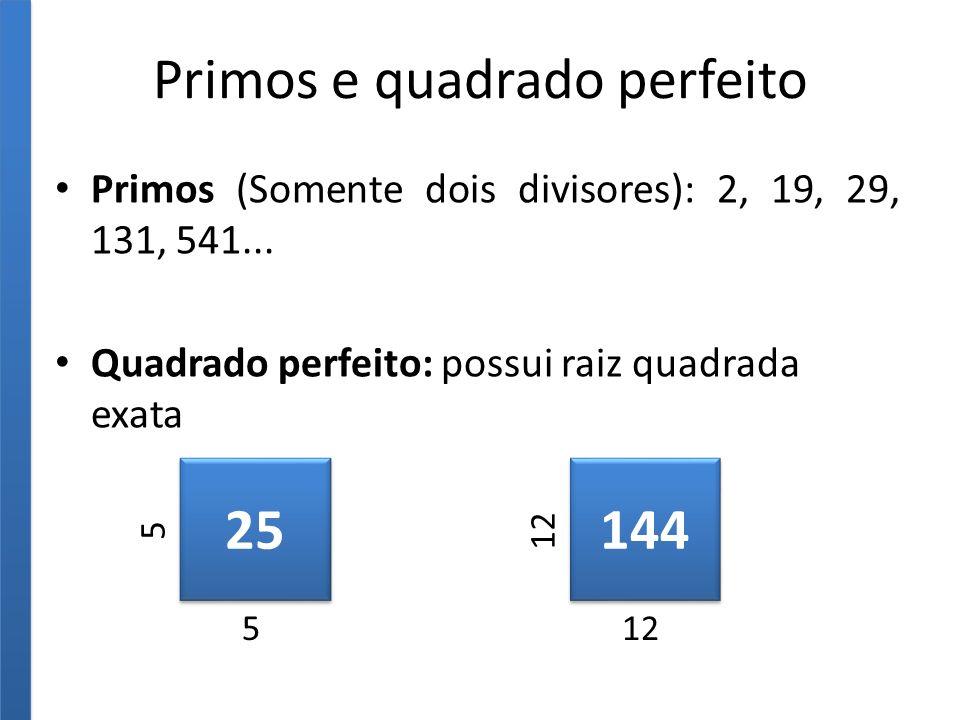 Primos e quadrado perfeito Primos (Somente dois divisores): 2, 19, 29, 131, 541...