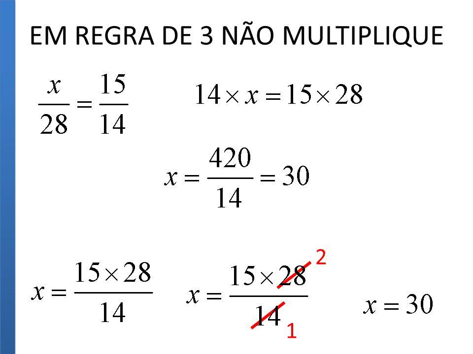 EM REGRA DE 3 NÃO MULTIPLIQUE 2 1