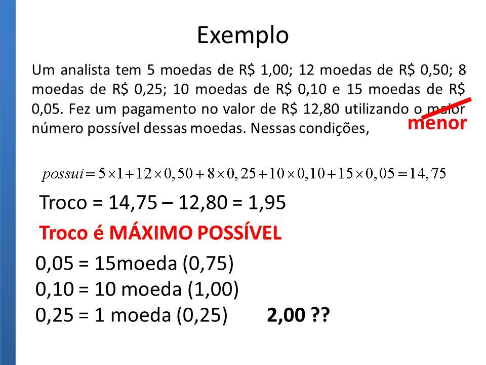 Exemplo Um analista tem 5 moedas de R$ 1,00; 12 moedas de R$ 0,50; 8 moedas de R$ 0,25; 10 moedas de R$ 0,10 e 15 moedas de R$ 0,05.