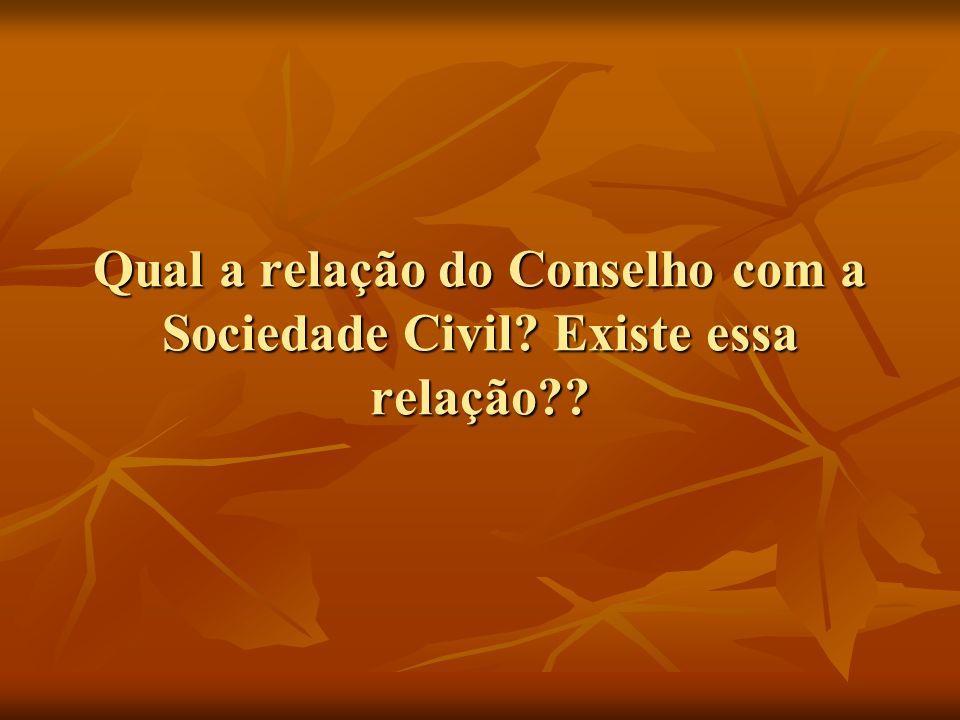 Qual a relação do Conselho com a Sociedade Civil? Existe essa relação??