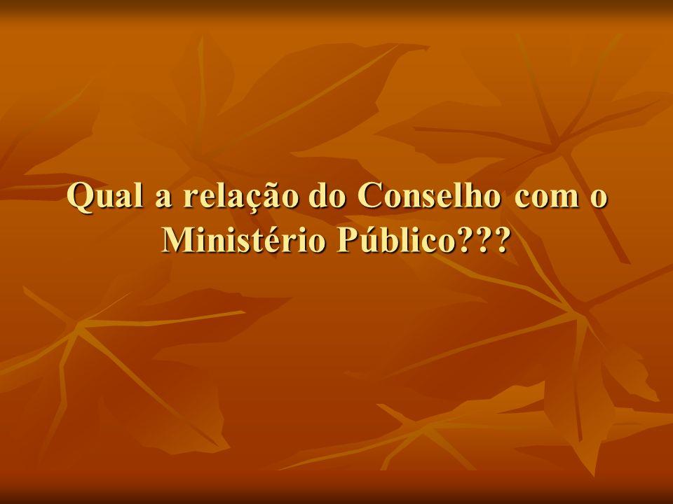 Qual a relação do Conselho com o Ministério Público???