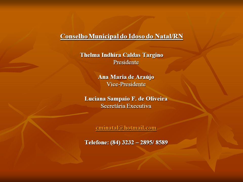 Conselho Municipal do Idoso do Natal/RN Thelma Indhira Caldas Targino Presidente Ana Maria de Araújo Vice-Presidente Luciana Sampaio F.
