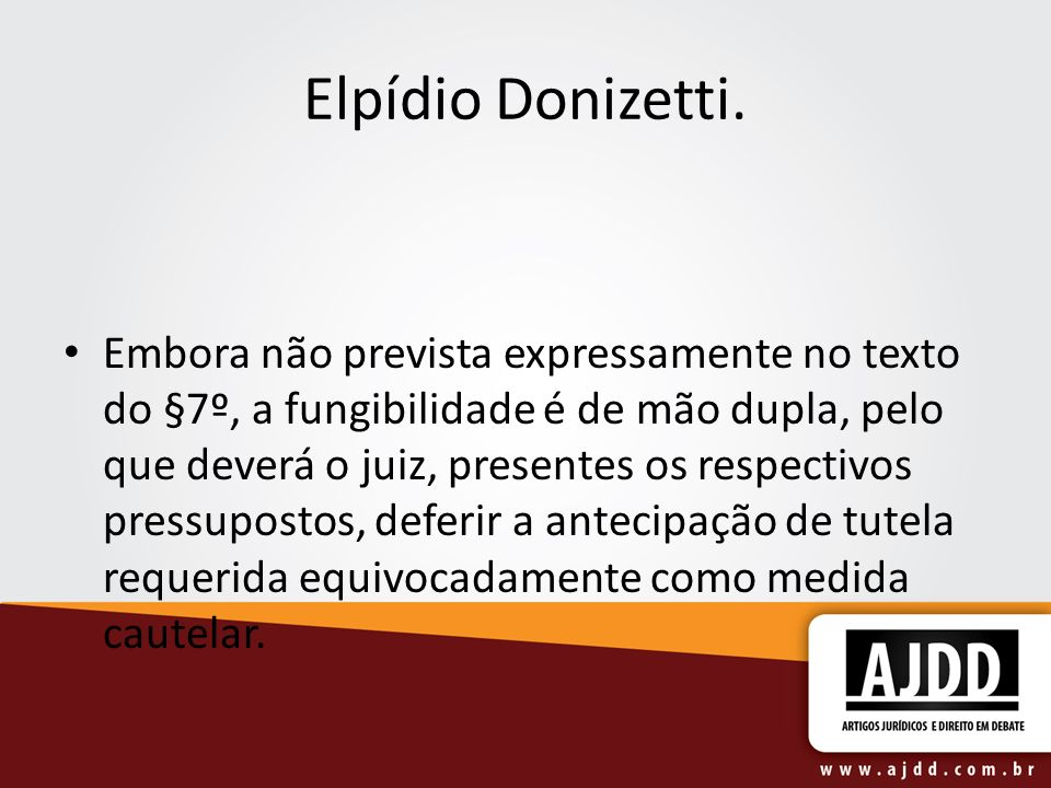 Elpídio Donizetti. Embora não prevista expressamente no texto do §7º, a fungibilidade é de mão dupla, pelo que deverá o juiz, presentes os respectivos