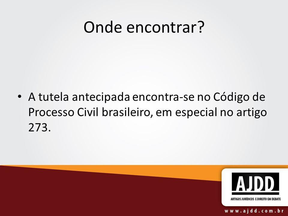 Onde encontrar? A tutela antecipada encontra-se no Código de Processo Civil brasileiro, em especial no artigo 273.