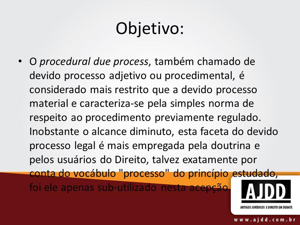 Objetivo: O procedural due process, também chamado de devido processo adjetivo ou procedimental, é considerado mais restrito que a devido processo mat