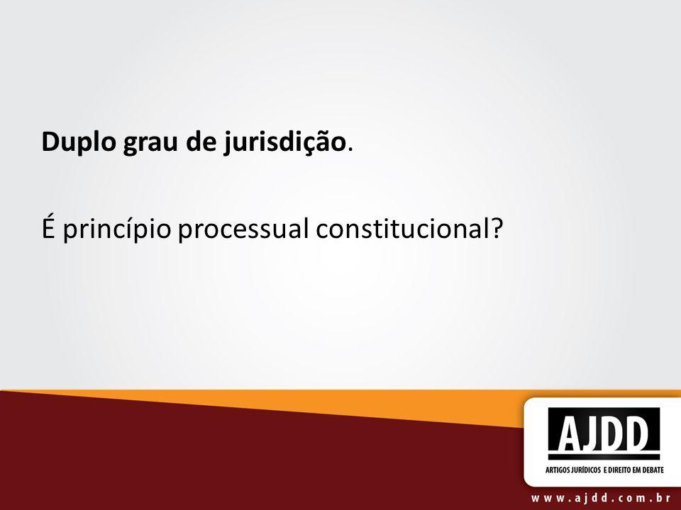 Duplo grau de jurisdição. É princípio processual constitucional?