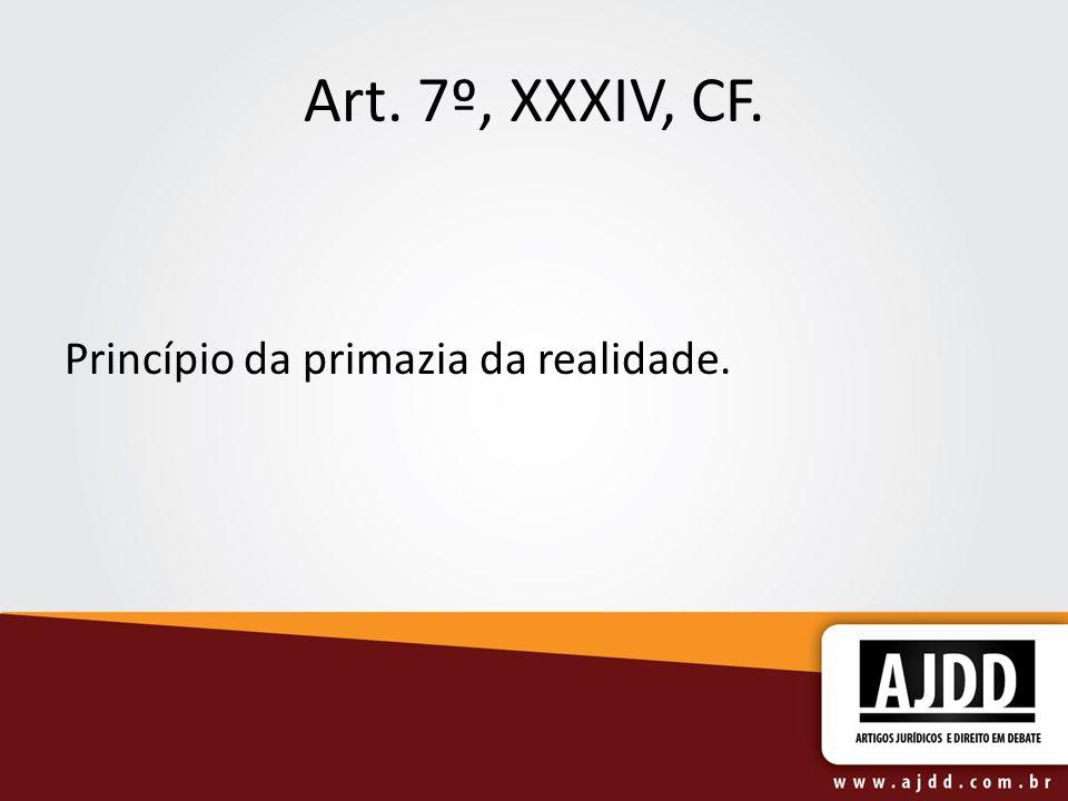 Art. 7º, XXXIV, CF. Princípio da primazia da realidade.