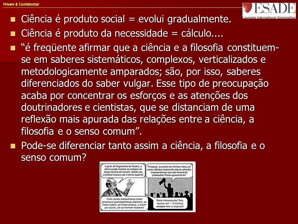 Private & Confidential Ciência é produto social = evolui gradualmente. Ciência é produto social = evolui gradualmente. Ciência é produto da necessidad