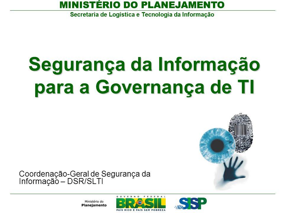 Secretaria de Logística e Tecnologia da Informação MINISTÉRIO DO PLANEJAMENTO Secretaria de Logística e Tecnologia da Informação MINISTÉRIO DO PLANEJAMENTO Agenda Governança de TI O que é.