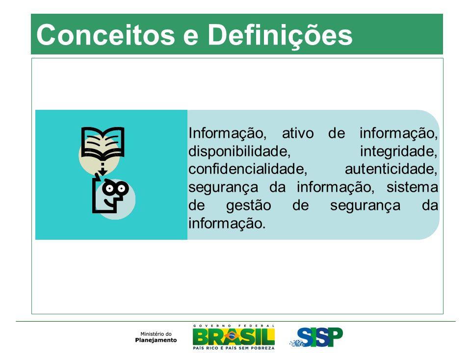 Informação, ativo de informação, disponibilidade, integridade, confidencialidade, autenticidade, segurança da informação, sistema de gestão de seguran