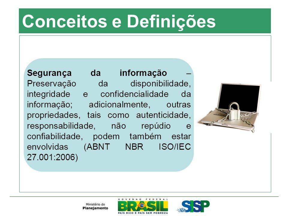Conceitos e Definições Segurança da informação – Preservação da disponibilidade, integridade e confidencialidade da informação; adicionalmente, outras