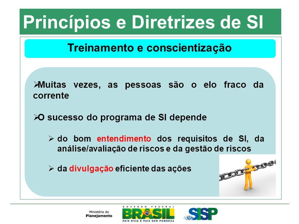 Princípios e Diretrizes de SI Treinamento e conscientização Muitas vezes, as pessoas são o elo fraco da corrente O sucesso do programa de SI depende d