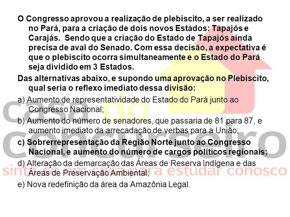O Congresso aprovou a realização de plebiscito, a ser realizado no Pará, para a criação de dois novos Estados: Tapajós e Carajás. Sendo que a criação