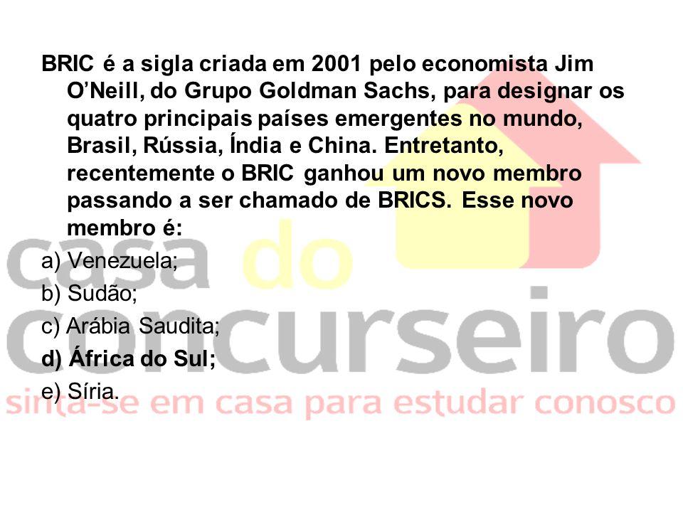 BRIC é a sigla criada em 2001 pelo economista Jim ONeill, do Grupo Goldman Sachs, para designar os quatro principais países emergentes no mundo, Brasi