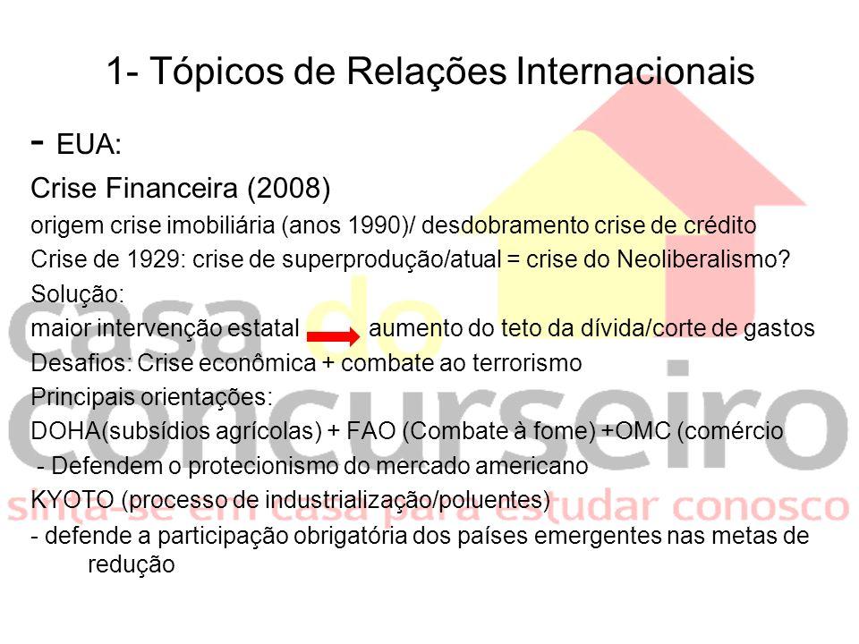 1- Tópicos de Relações Internacionais - EUA: Crise Financeira (2008) origem crise imobiliária (anos 1990)/ desdobramento crise de crédito Crise de 192