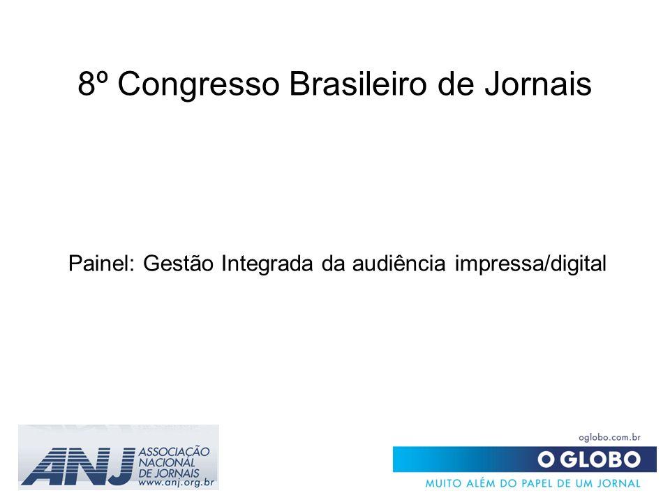 8º Congresso Brasileiro de Jornais Painel: Gestão Integrada da audiência impressa/digital