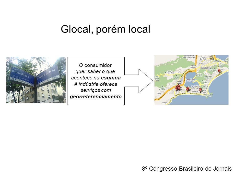 O consumidor quer saber o que acontece na esquina A indústria oferece serviços com georreferenciamento Glocal, porém local 8º Congresso Brasileiro de