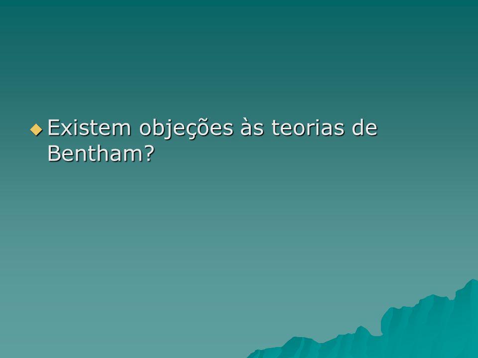 Existem objeções às teorias de Bentham? Existem objeções às teorias de Bentham?