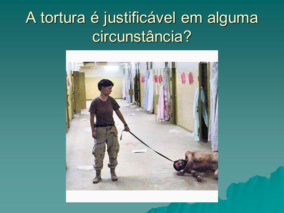 A tortura é justificável em alguma circunstância?