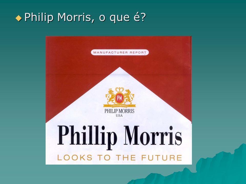 Philip Morris, o que é? Philip Morris, o que é?